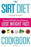 Sirt Diet Cookbook The New Superfoods That Will Help You Lose Weight Fast By Jacqueline Whitehart 9780008163365